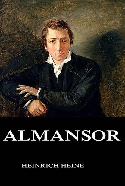 Heinrich Heine Almansor heinrich heine heinrich heine gesammelte werke