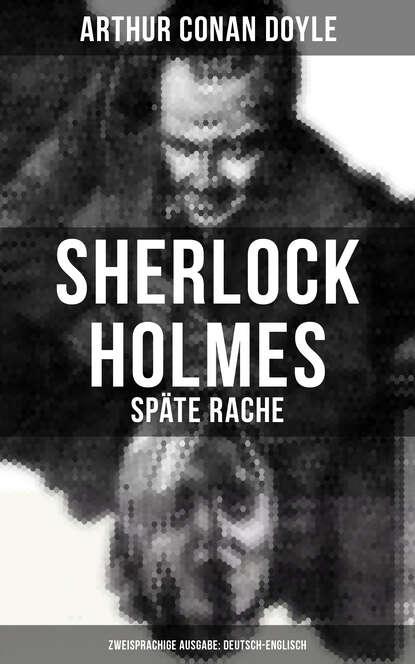 Фото - Arthur Conan Doyle Sherlock Holmes: Späte Rache (Zweisprachige Ausgabe: Deutsch-Englisch) arthur conan doyle späte rache sherlock holmes krimi