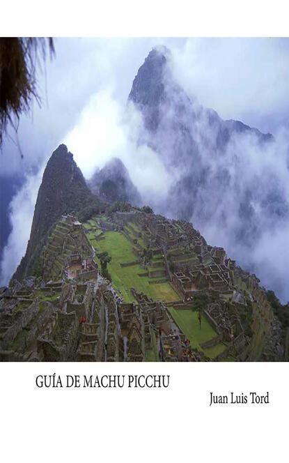 Juan Luis Tord Guía de Machu Picchu g richardson machu picchu