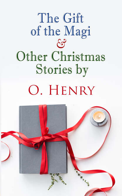 О. Генри The Gift of the Magi & Other Christmas Stories by O. Henry о генри the complete poems of o henry