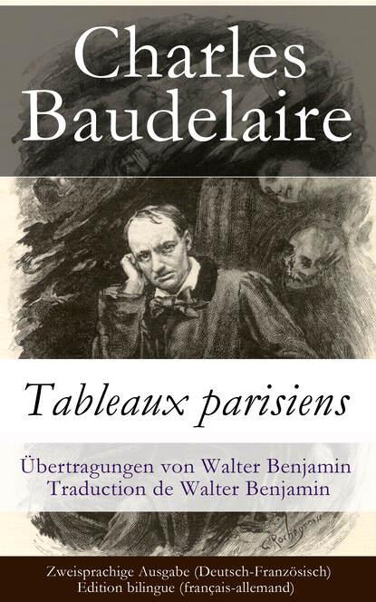 Charles Baudelaire Tableaux parisiens / Zweisprachige Ausgabe (Deutsch-Französisch) charles baudelaire die blumen des bösen deutsche ausgabe