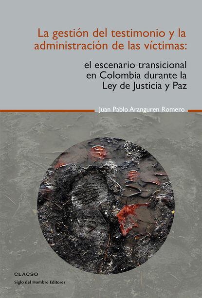 Juan Pablo Aranguren Romero La gestión del testimonio y la administración de las victimas rubén acosta hernández gestión y administración de organizaciones deportivas