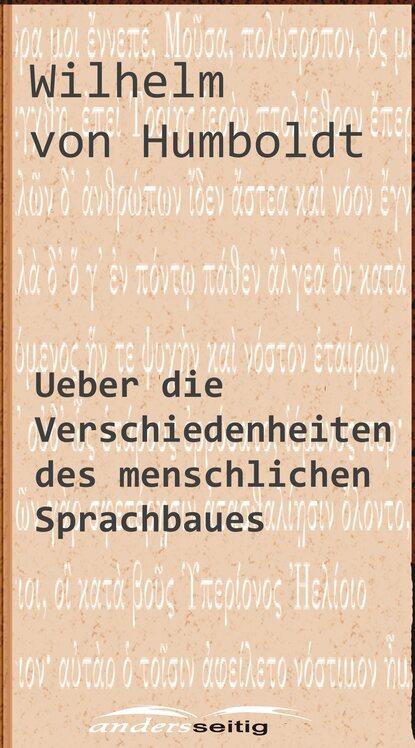 Wilhelm von Humboldt Ueber die Verschiedenheiten des menschlichen Sprachbaues alfred ludwig ueber methode bei interpretation des rgveda german edition