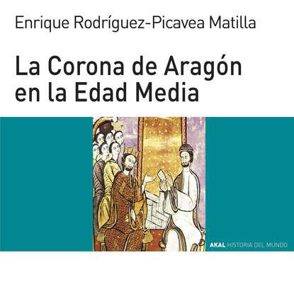 Фото - Enrique Rodríguez-Picavea Matilla La Corona de Aragón en la Edad Media enrique maza la libertad de expresión en la iglesia