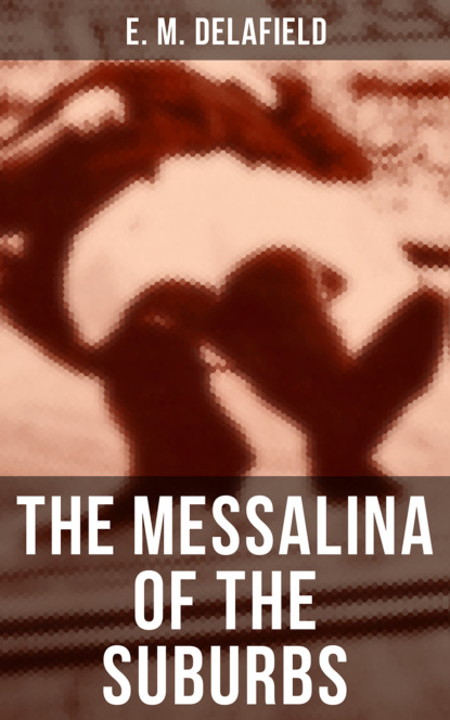 E. M. Delafield The Messalina of the Suburbs ковролин associated weavers masquerade messalina 38 5 м