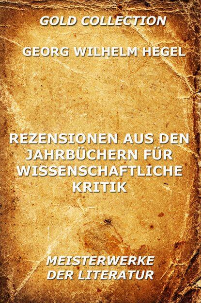 Фото - Georg Wilhelm Hegel Rezensionen aus den Jahrbüchern für wissenschaftliche Kritik georg wilhelm friedrich hegel enzyklopädie der philosophischen wissenschaften im grundrisse