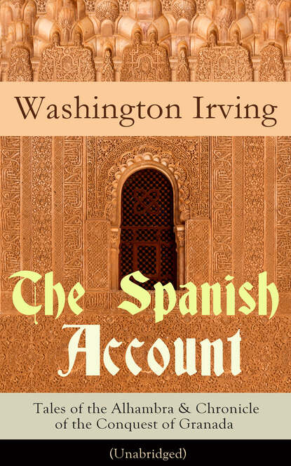 Washington Irving The Spanish Account: Tales of the Alhambra & Chronicle of the Conquest of Granada (Unabridged) gomes eannes de zurara the chronicle of the discovery and conquest of guinea vol 1