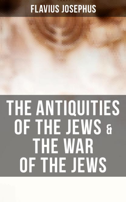 Flavius Josephus The Antiquities of the Jews & The War of the Jews flavius josephus against apion
