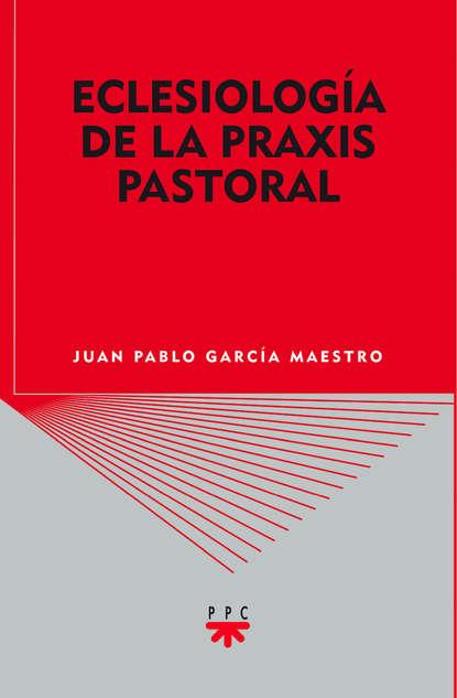Juan Pablo García Maestro Eclesiología de la praxis pastoral máximo garcía ruiz la reforma y el cristianismo en el s xxi