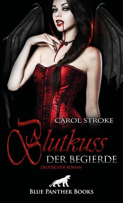 Carol Stroke Blutkuss der Begierde | Erotischer Roman e von reznicek donna diana