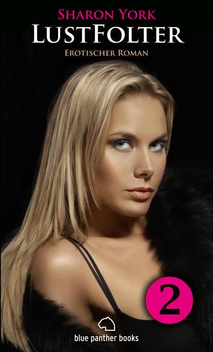 Sharon York LustFolter - Teil 2 | Erotischer Roman rostock rainer m spiel mit dem feuer