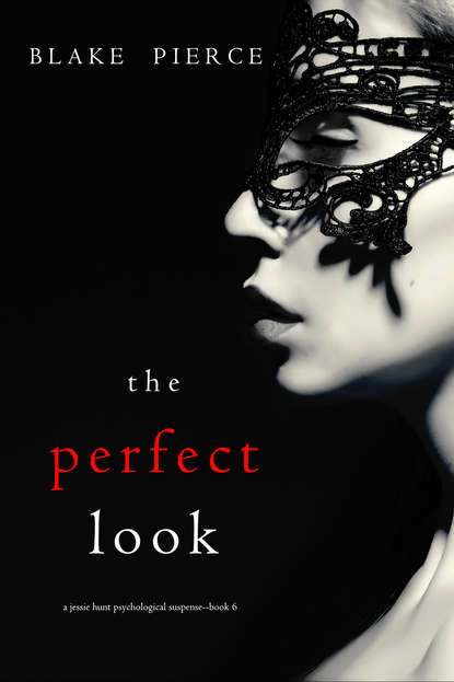Блейк Пирс The perfect look blake pierce the perfect block a jessie hunt psychological suspense thriller book two