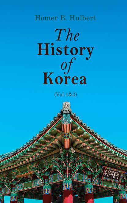 Homer B. Hulbert The History of Korea (Vol.1&2) sid meier s civilization and scenario pack korea дополнение [pc цифровая версия] цифровая версия