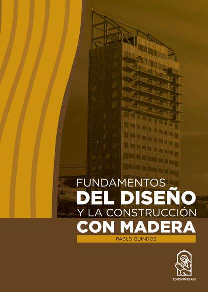 Pablo Guindos Fundamentos del diseño y la construcción con madera hugo valdez diseño de las funciones del sistema organizacional