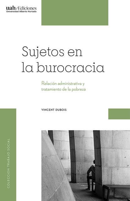 Фото - Vincent Dubois Sujetos en la burocracia vincent dubois sujetos en la burocracia