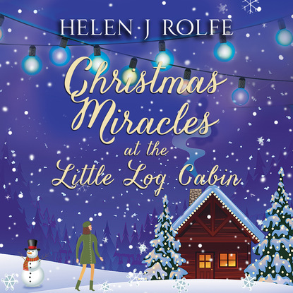 Helen J. Rolfe Christmas Miracles at the Little Log Cabin - New York Ever After, Book 4 (Unabridged) helen j rolfe christmas miracles at the little log cabin new york ever after book 4 unabridged