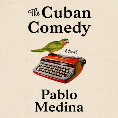 Фото - Pablo Medina The Cuban Comedy, The Cuban Comedy (Unabridged) daniel medina the scandalous menu