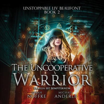 Michael Anderle The Uncooperative Warrior - Unstoppable Liv Beaufont, Book 2 (Unabridged) paul vidich the coldest warrior unabridged