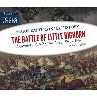 Katy Duffield The Battle of Little Bighorn - Legendary Battle of the Great Sioux War (Unabridged) john f finerty war path and bivouac or the conquest of the sioux
