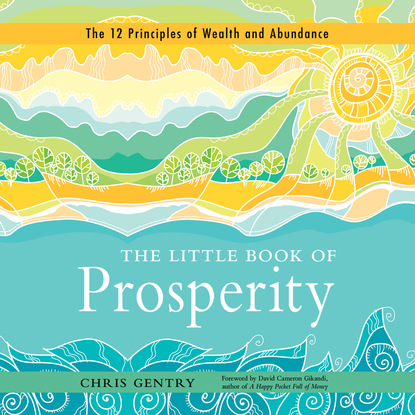 Chris Gentry The Little Book of Prosperity - The 12 Principles of Wealth and Abundance (Unabridged) peter driben the little book of pin up