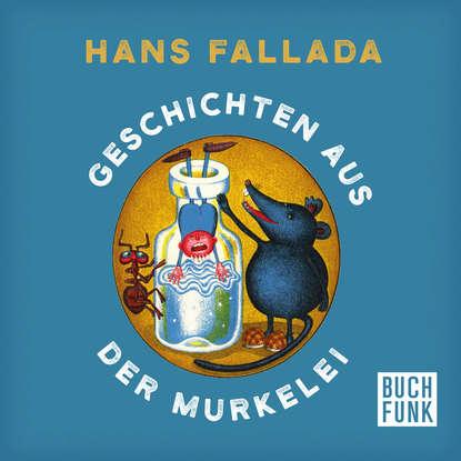 Ханс Фаллада Geschichten aus der Murkelei (Ungekürzt) rudolf köhler geschichten aus der hosentasche