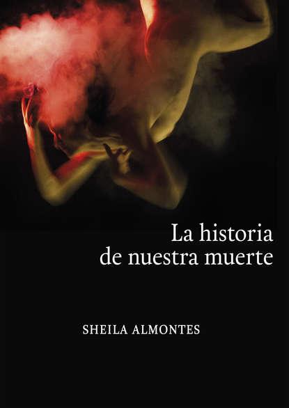 Sheila Almontes La historia de nuestra muerte