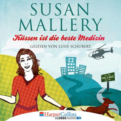 Susan Mallery Küssen ist die beste Medizin - Fool's Gold, Teil 5 (Ungekürzt) susan mallery mit küssen und nebenwirkungen fool s gold novelle ungekürzt