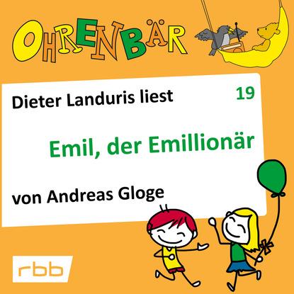 Andreas Gloge Ohrenbär - eine OHRENBÄR Geschichte, Folge 19: Emil, der Emillionär (Hörbuch mit Musik) недорого