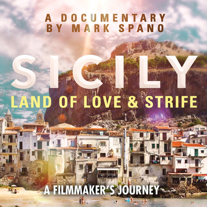 Mark Spano Sicily - Land of Love and Strife - A Filmmaker's Journey (Unabridged) недорого