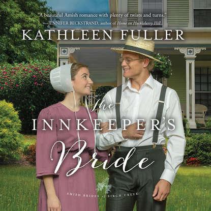 Kathleen Fuller The Innkeeper's Bride - Amish Brides of Birch Creek, Book 3 (Unabridged) jo ann brown the amish bachelor s baby amish spinster club book 3 unabridged