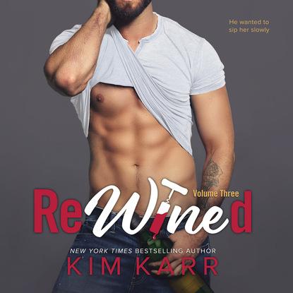 Kim Karr ReWined, Vol. 3 (Unabridged) kim karr would be king unabridged
