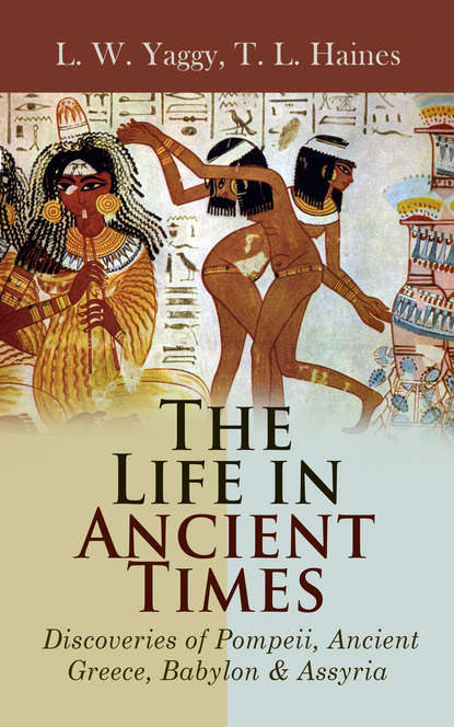 T. L. Haines The Life in Ancient Times: Discoveries of Pompeii, Ancient Greece, Babylon & Assyria domestic life in palestine