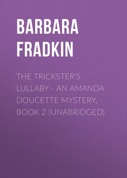 Barbara Fradkin The Trickster's Lullaby - An Amanda Doucette Mystery, Book 2 (Unabridged) barbara fradkin beautiful lie the dead