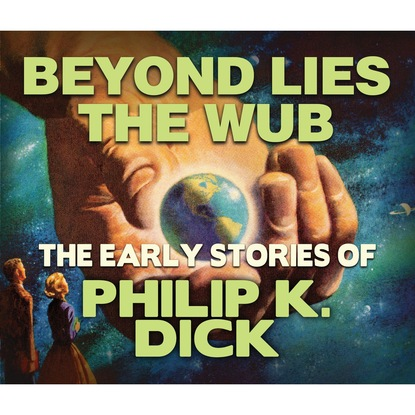 Фото - Philip K. Dick Beyond Lies the Wub (Unabridged) philip k dick penultimate truth