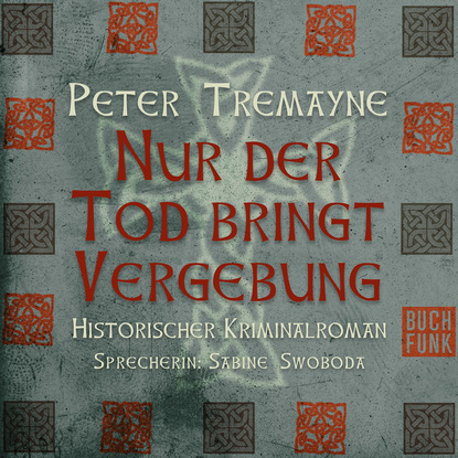 Peter Tremayne Nur der Tod bringt Vergebung (Ungekürzt) peter tremayne behold a pale horse