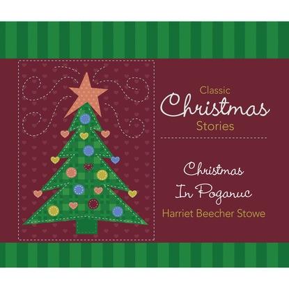 Гарриет Бичер-Стоу Christmas In Poganuc (Unabridged) коллектив авторов a budget of christmas tales by charles dickens and others