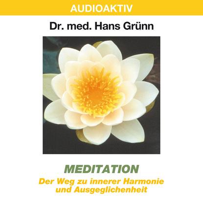Dr. Hans Grünn Meditation - Der Weg zu innerer Harmonie und Ausgeglichenheit g capellen fortschrittliche harmonie und melodielehre