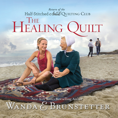 Wanda Brunstetter The Healing Quilt - The Half-Stitched Amish Quilting Club 3 (Unabridged) jo ann brown the amish bachelor s baby amish spinster club book 3 unabridged
