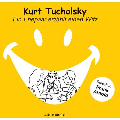 Kurt Tucholsky Ein Ehepaar erzählt einen Witz (Ungekürzte Fassung) kurt tucholsky wenn einer eine reise tut