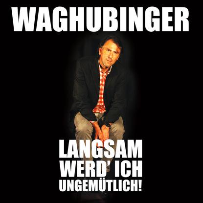 Stefan Waghubinger Stefan Waghubinger, Langsam werd' ich ungemütlich! janyce stefan cole hollywood boulevard