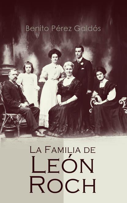 Фото - Benito Pérez Galdós La Familia de León Roch león plascencia ñol tratado de la infidelidad