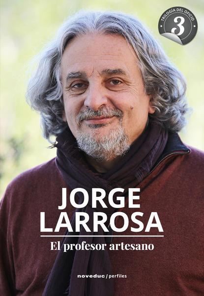 Jorge Larrosa El profesor artesano eduardo huaytán martínez la voz el viento y la escritura