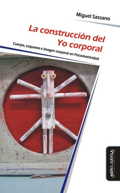 Miguel Sassano La construcción del Yo corporal недорого
