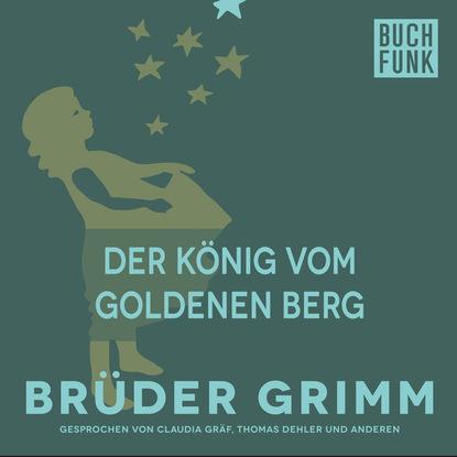 Brüder Grimm Der König vom goldenen Berg hedwig munck der kleine könig geschichten vom teilen