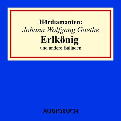 Johann Wolfgang Goethe Erlkönig und andere Balladen - Hördiamanten (Ungekürzte Lesung) раннее развитие от рождения до школы уроки грамоты для дошкольников 5 старшая группа рабочая тетрадь