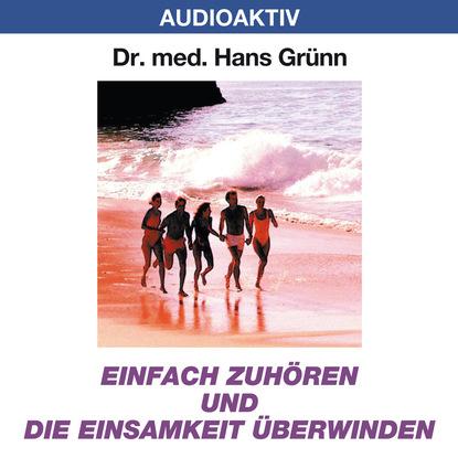 Dr. Hans Grünn Einfach zuhören und die Einsamkeit besiegen недорого