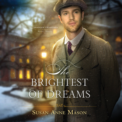 Susan Anne Mason The Brightest of Dreams - Canadian Crossings, Book 3 (Unabridged) susan meier head over heels for the boss the donovan brothers book 3 unabridged