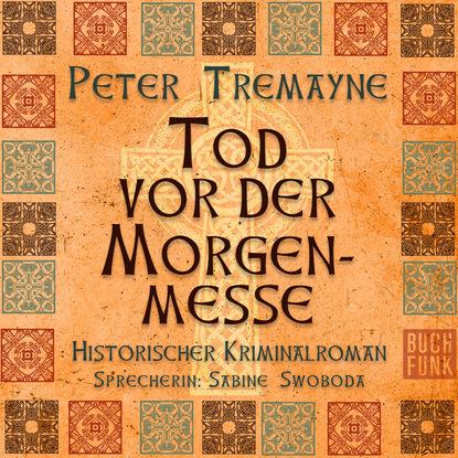 Peter Tremayne Tod vor der Morgenmesse (Ungekürzt) peter tremayne behold a pale horse