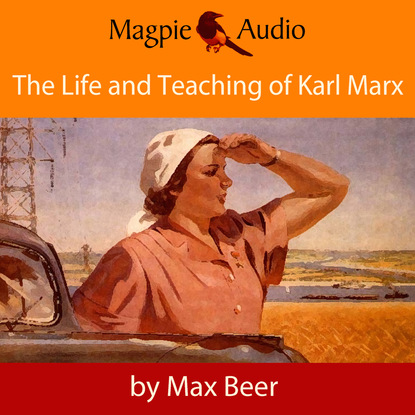 Фото - Max Beer The Life and Teaching of Karl Marx (Unabridged) howard boone s zinn karl marx in soho a play on history