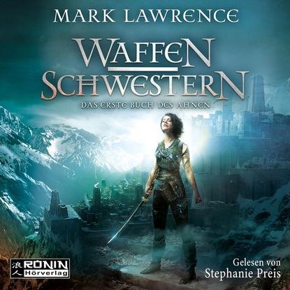 Mark Lawrence Waffenschwestern - Das erste Buch des Ahnen - Das Buch des Ahnen, Band 1 (Ungekürzt) mark lawrence święta siostra